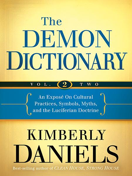 The Demon Dictionary Volume Two : An Exposé on Cultural Practices, Symbols, Myths, and the Luciferian Doctrine