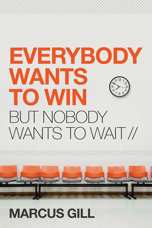 Everybody Wants to Win : But Nobody Wants to Wait