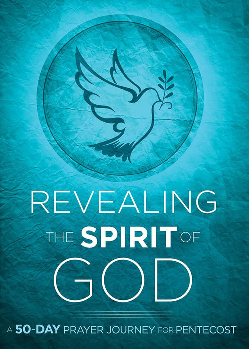 Revealing the Spirit of God : A 50-Day Prayer Journey for Pentecost