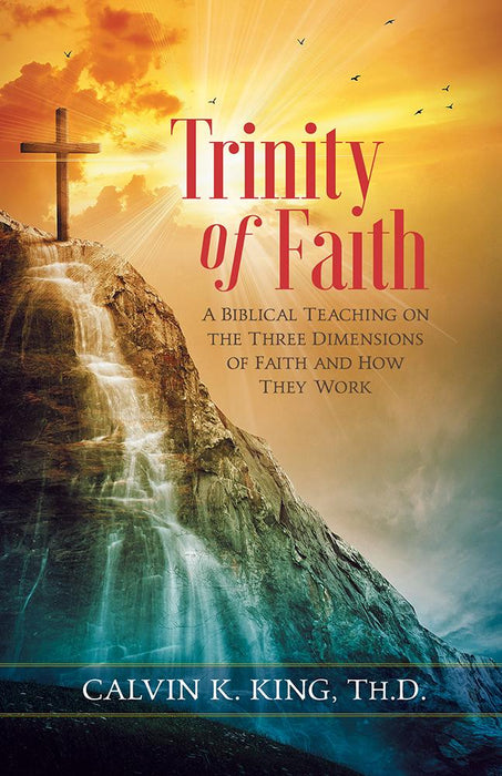 Trinity of Faith : A biblical teaching on the three dimensions of faith