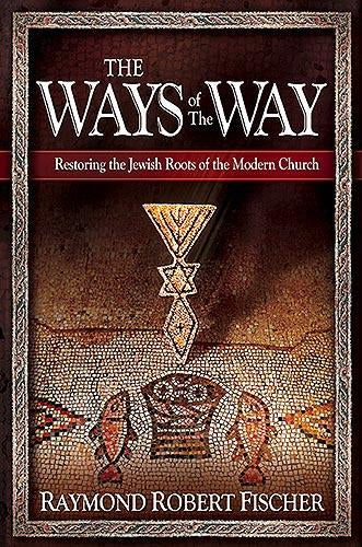 The Ways Of The Way : Restoring the Jewish Roots of the Modern Church