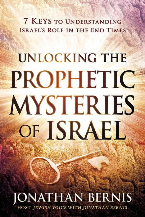 Unlocking the Prophetic Mysteries of Israel : 7 Keys to Understanding Israel's Role in the End-Times