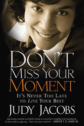 Don't Miss Your Moment : It's Never Too Late to Live Your Best