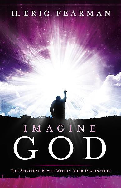 Imagine God : The Spiritual Power Within Your Imagination
