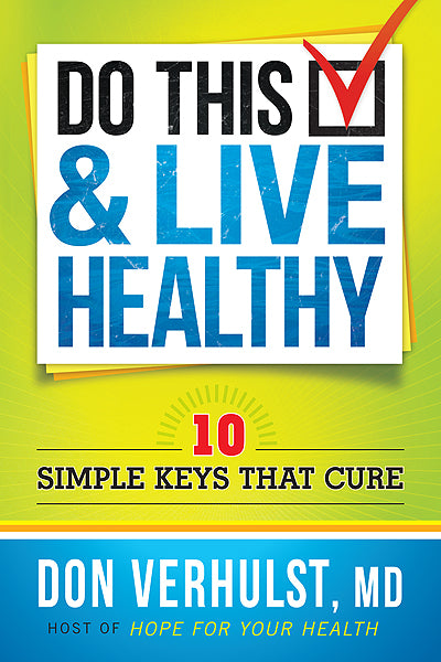 Do This and Live Healthy : 10 Simple Keys that Cure