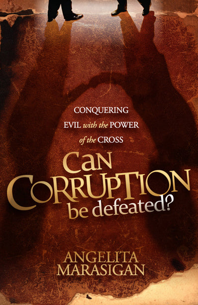 Can Corruption Be Defeated : Conquering Evil With the Power of the Cross