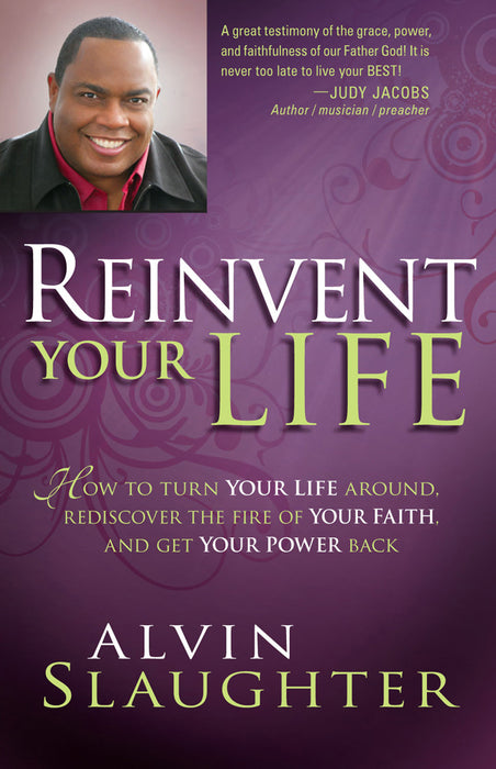Reinvent Your Life : How to Turn Your Life Around, Rediscover the Fire of Your Faith, and Get Your Power Back