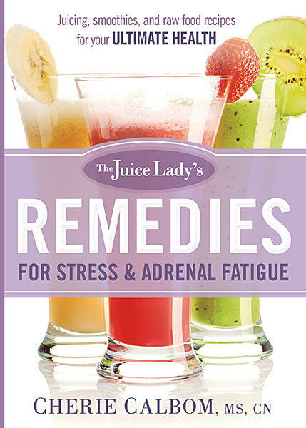 The Juice Lady's Remedies for Stress and Adrenal Fatigue : Juices, Smoothies, and Living Foods Recipes for Your Ultimate Health