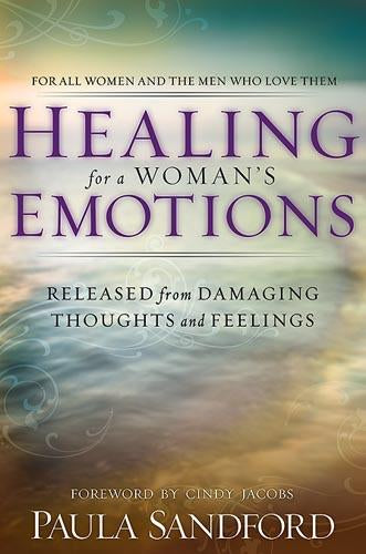 Healing For A Woman's Emotions : Released from Damaging Thoughts and Feelings