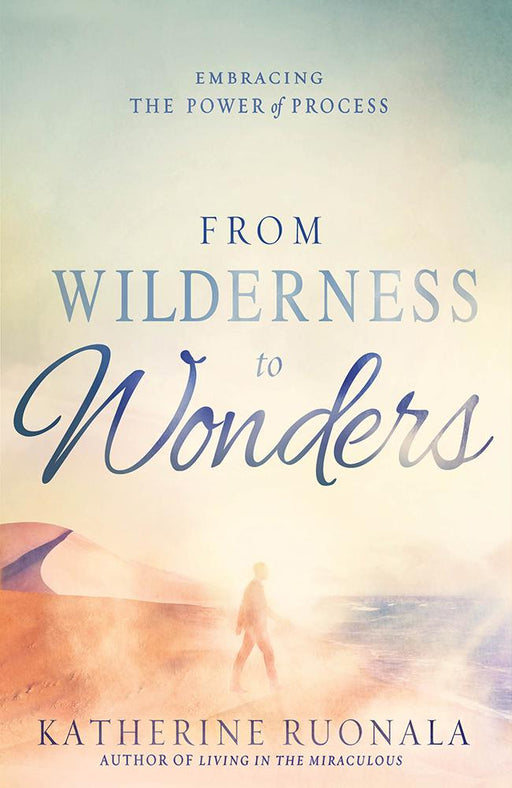 From Wilderness to Wonders : Embracing the Power of Process