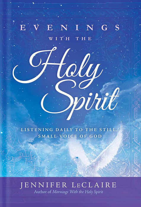 Evenings With the Holy Spirit : Listening Daily to the Still, Small Voice of God