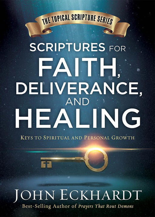 Scriptures for Faith, Deliverance, and Healing : A Topical Guide to Spiritual and Personal Growth