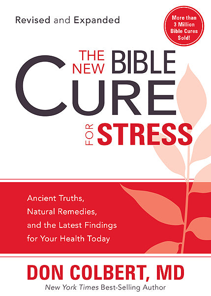 The New Bible Cure for Stress : Ancient Truths, Natural Remedies, and the Latest Findings for Your Health Today