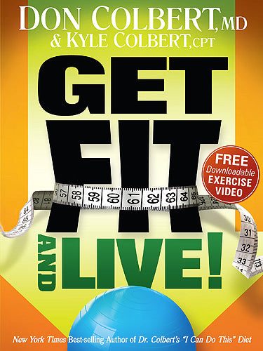 Get Fit and Live! : The simple fitness program that can help you lose weight, build muscle, and live longer