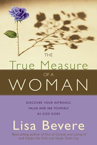 The True Measure Of A Woman : Discover your intrinsic value and see yourself as God does