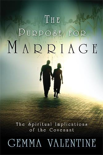 The Purpose For Marriage : The Spiritual Implications of the Covenant