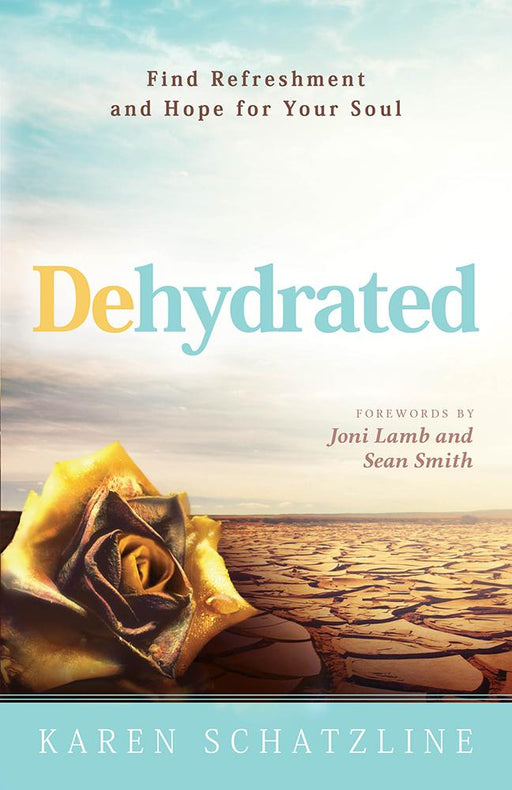 Dehydrated : Find Refreshment and Hope for Your Soul