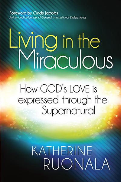 Living in the Miraculous : How God's Love is Expressed Through the Supernatural