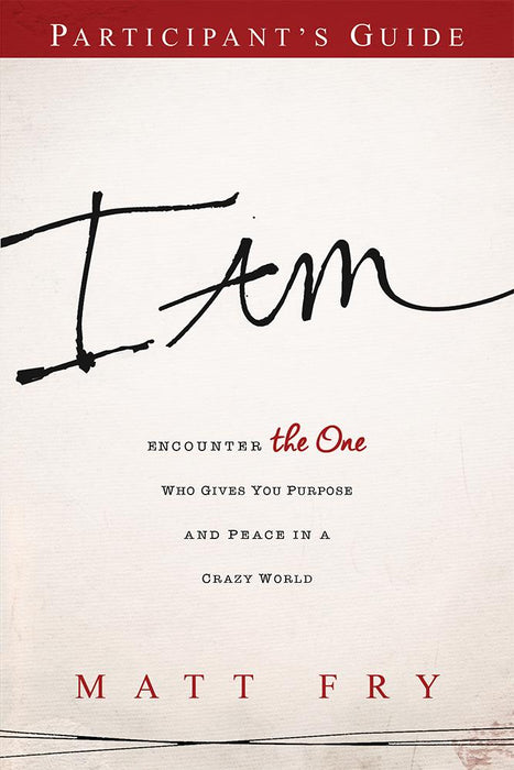 I AM Participant's Guide : Encounter the One Who Gives You Purpose and Peace in a Crazy World