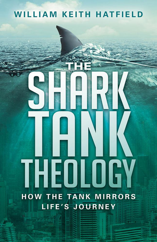 The Shark Tank Theology : How the Tank Mirrors Life's Journey
