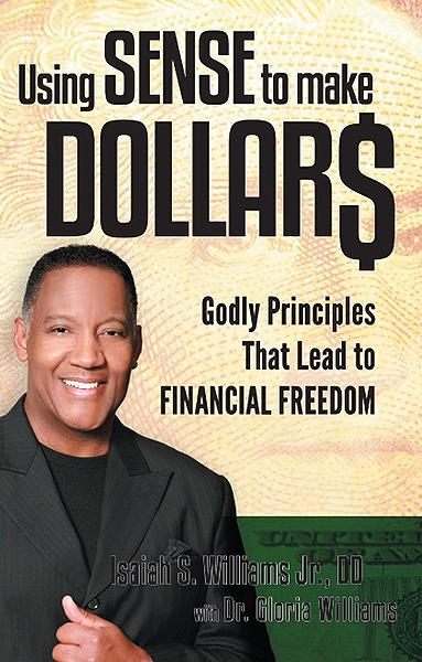 Using Sense to Make Dollars : Godly Principles That Lead to Financial Freedom
