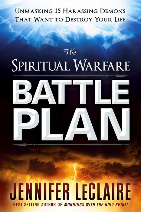 The Spiritual Warfare Battle Plan : Unmasking 15 Harassing Demons That Want to Destroy Your Life