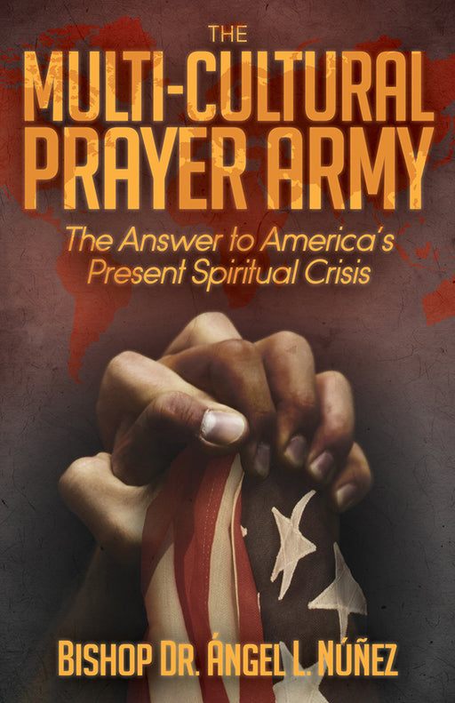 The Multi-Cultural Prayer Army : The Answer to America's Present Spiritual Crisis