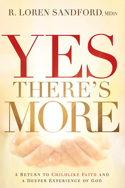 Yes, There's More : A Return to Childlike Faith and a Deeper Experience of God