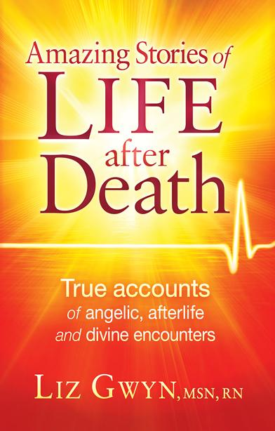 Amazing Stories of Life After Death : True Accounts of Angelic, Afterlife, and Divine Encounters