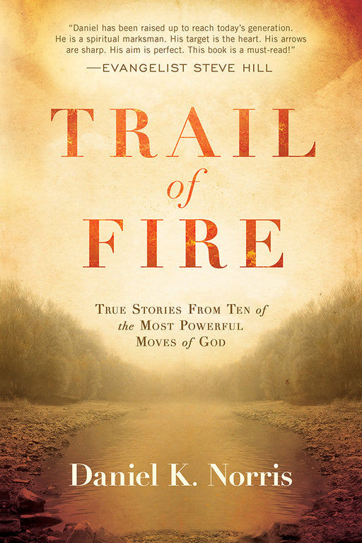 Trail of Fire : True Stories From Ten of the Most Powerful Moves of God