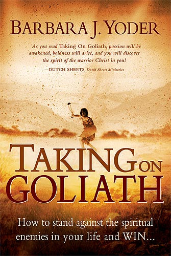 Taking On Goliath : How to Stand Against the Spiritual Enemies in Your Life and Win