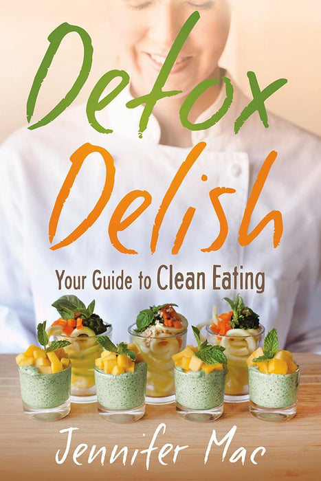 Detox Delish : Your Guide to Clean Eating