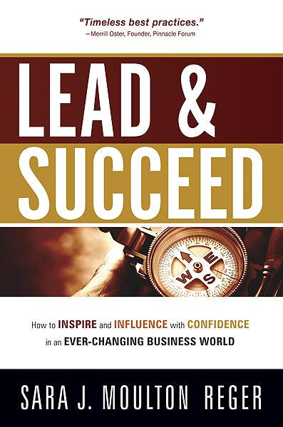 Lead And Succeed : How to Inspire and Influence with Confidence in an Ever-Changing Business World