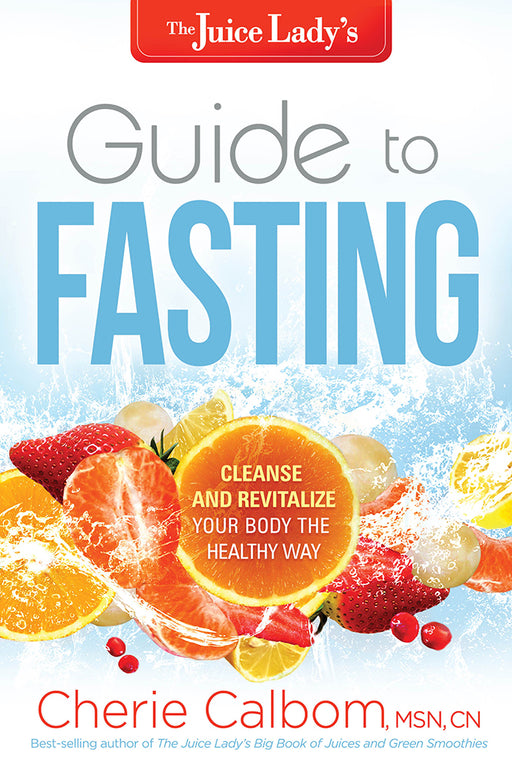 The Juice Lady's Guide to Fasting : Cleanse and Revitalize Your Body the Healthy Way