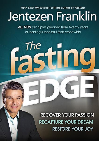 The Fasting Edge : Recover Your Passion. Recapture Your Dream. Restore Your Joy