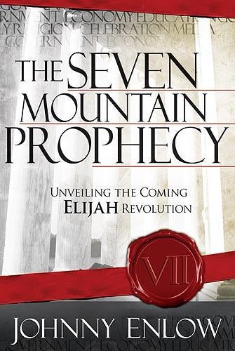 The Seven Mountain Prophecy : Unveiling the Coming Elijah Revolution