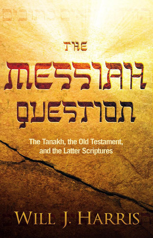The Messiah Question : The Tanakh, the Old Testament, and the Latter Scriptures