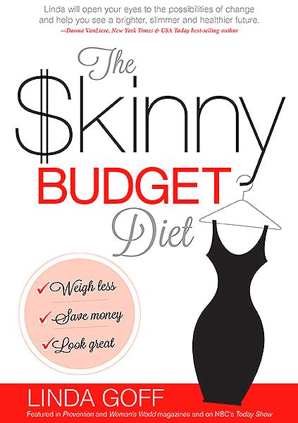 The Skinny Budget Diet : Weigh Less, Save Money, Look Great