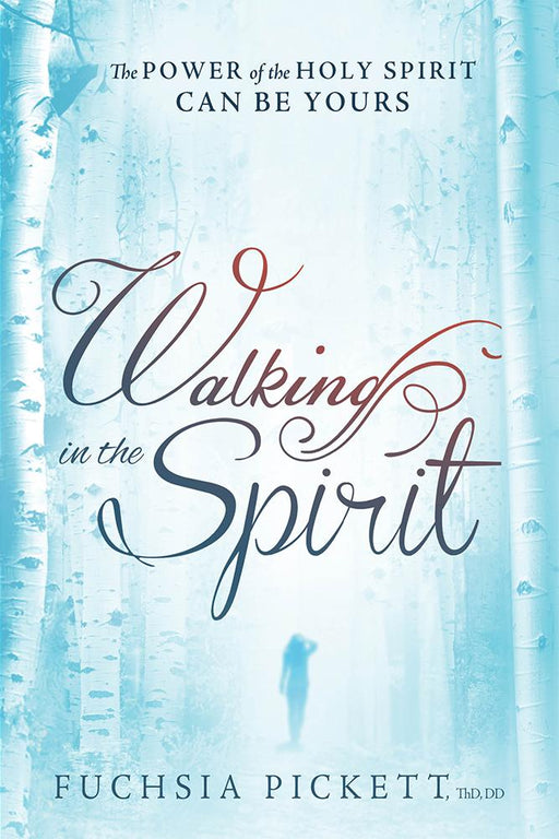 Walking In The Spirit : The Power of the Holy Spirit Can Be Yours