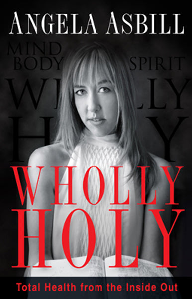 Wholly Holy : Total Health From the Inside Out--Body, Mind and Spirit