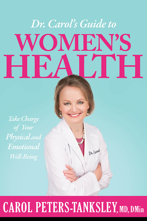Dr. Carol's Guide to Women's Health : Take Charge of Your Physical and Emotional Well-Being