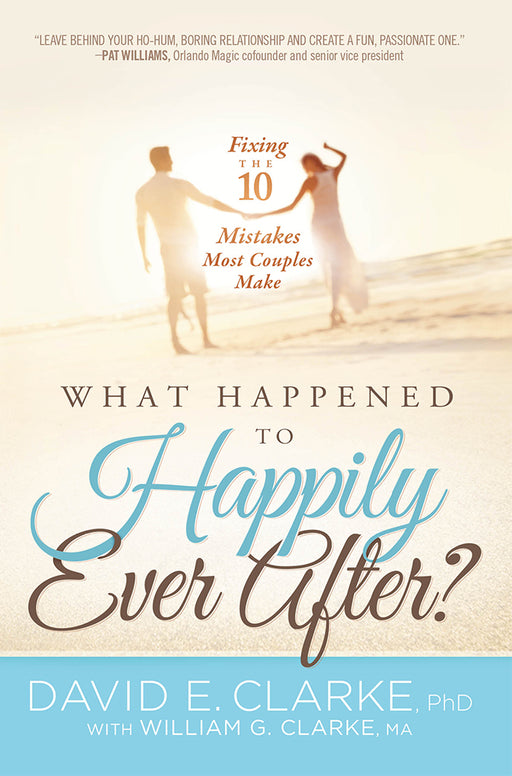 What Happened To Happily Ever After? : Fixing The 10 Mistakes Most Couples Make