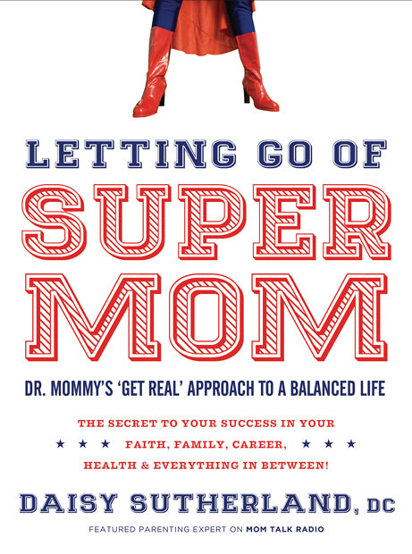 "Letting Go of Supermom : Dr. Mommy's ""Get Real"" Approach to a Balanced Life"