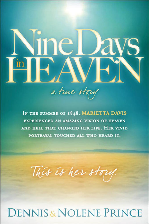 Nine Days in Heaven, A True Story : In the Summer of 1848, Marietta Davis Experienced an Amazing Vision of Heaven and Hell that Changed Her Life. Her Vivid Portrayal Touched All who Heard It. This Is Her Story.