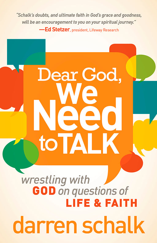 Dear God, We Need to Talk : Wrestling With God on Questions of Life and Faith