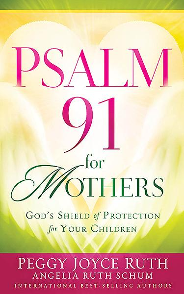 Psalm 91 for Mothers : God's Shield of Protection for Your Children