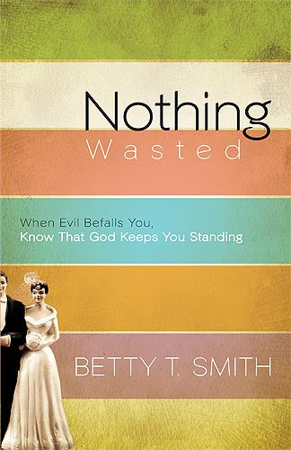 Nothing Wasted : When Evil Befalls You, Know That God Keeps You Standing