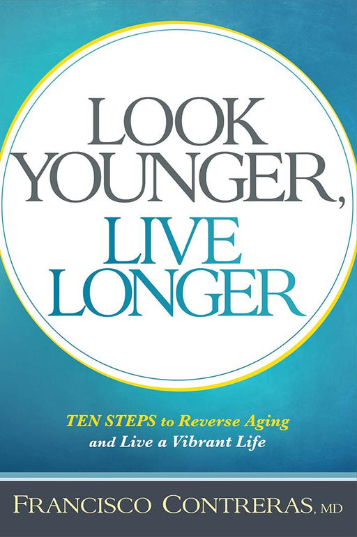 Look Younger, Live Longer : 10 Steps to Reverse Aging and Live a Vibrant Life