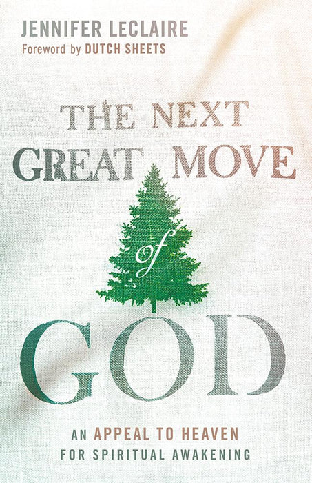 The Next Great Move of God : An Appeal to Heaven for Spiritual Awakening