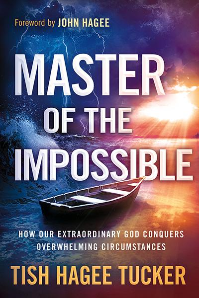Master of the Impossible : How Our Extraordinary God Conquers Overwhelming Circumstances